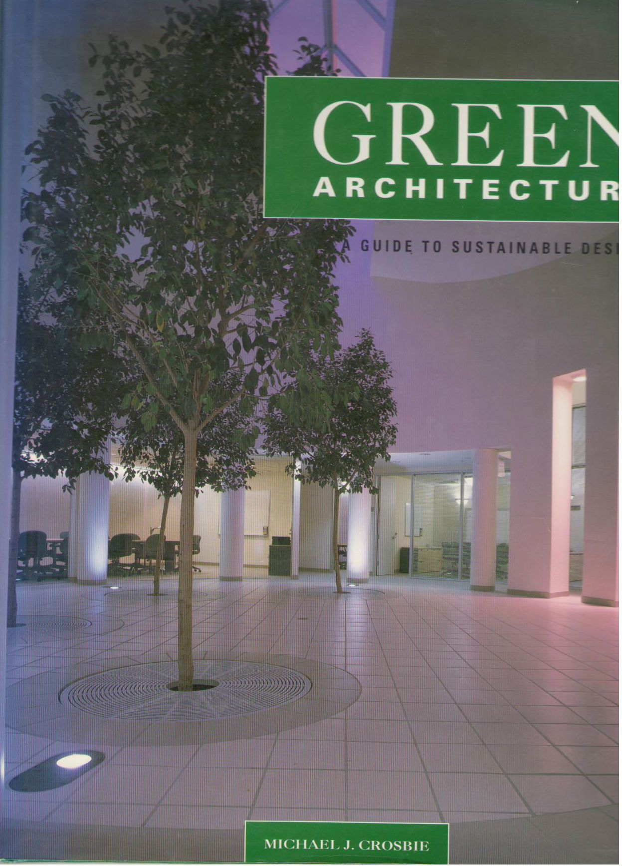 Green Architecture: A Guide to Sustainable Design, Crosbie, Michael J.